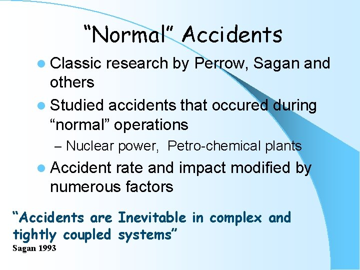 """""""Normal"""" Accidents l Classic research by Perrow, Sagan and others l Studied accidents that"""
