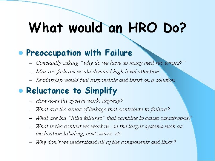 """What would an HRO Do? l Preoccupation with Failure – Constantly asking """"why do"""