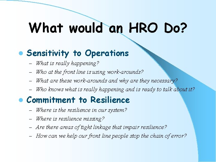 What would an HRO Do? l Sensitivity to Operations – What is really happening?