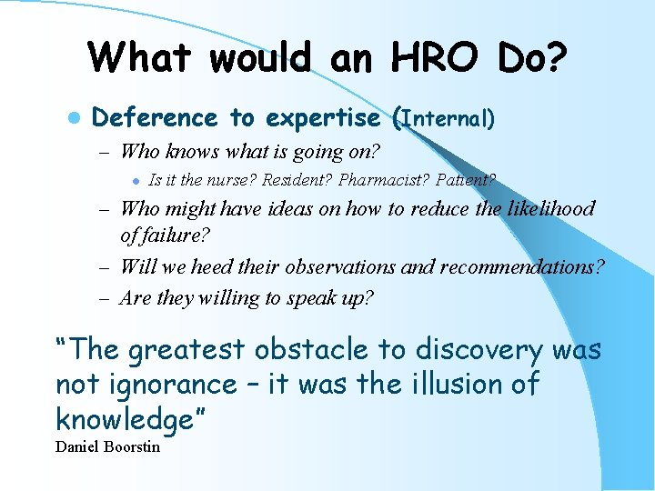What would an HRO Do? l Deference to expertise (Internal) – Who knows what