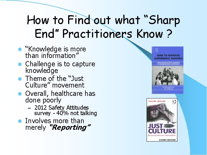 """How to Find out what """"Sharp End"""" Practitioners Know ? """"Knowledge is more than"""