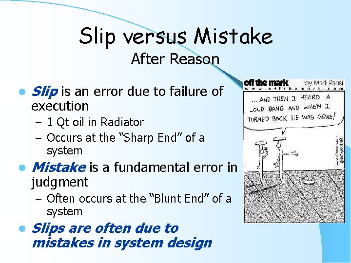Slip versus Mistake After Reason l Slip is an error due to failure of