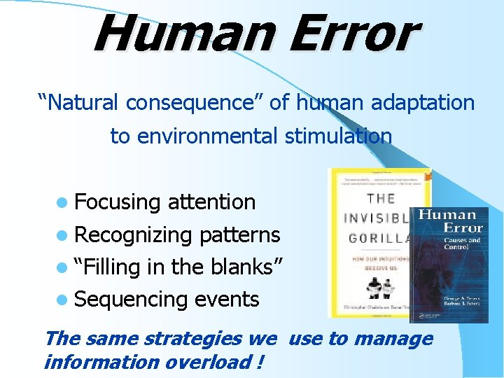 """Human Error """"Natural consequence"""" of human adaptation to environmental stimulation l Focusing attention l"""