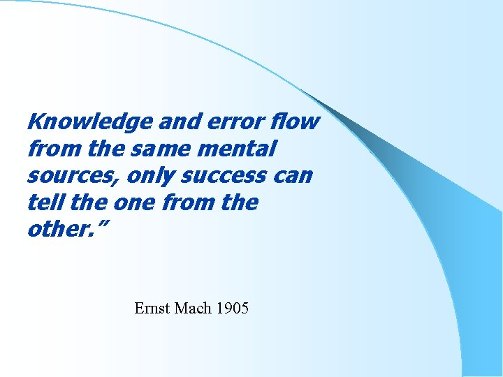 Knowledge and error flow from the same mental sources, only success can tell the