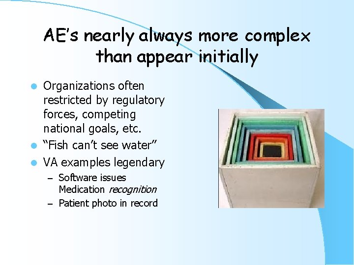 AE's nearly always more complex than appear initially Organizations often restricted by regulatory forces,