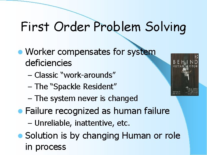 """First Order Problem Solving l Worker compensates for system deficiencies – Classic """"work-arounds"""" –"""