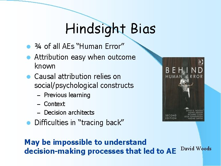 """Hindsight Bias ¾ of all AEs """"Human Error"""" l Attribution easy when outcome known"""