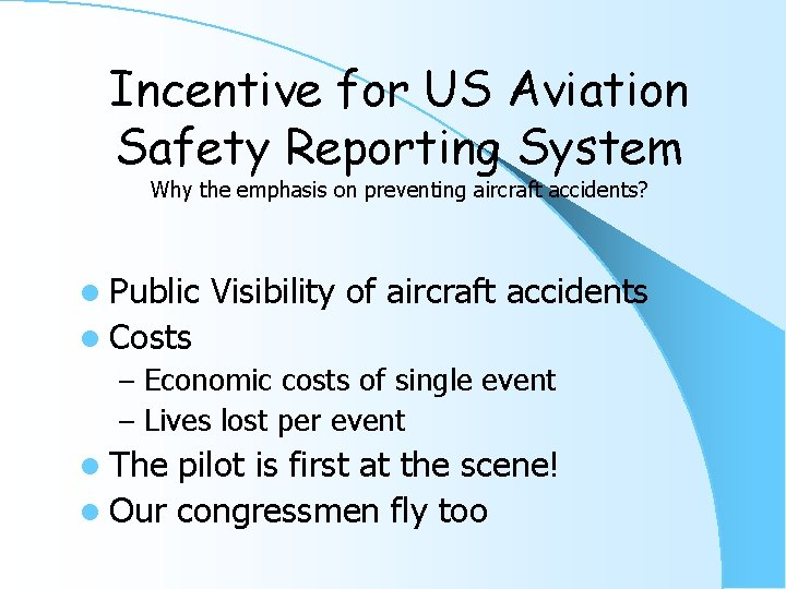 Incentive for US Aviation Safety Reporting System Why the emphasis on preventing aircraft accidents?