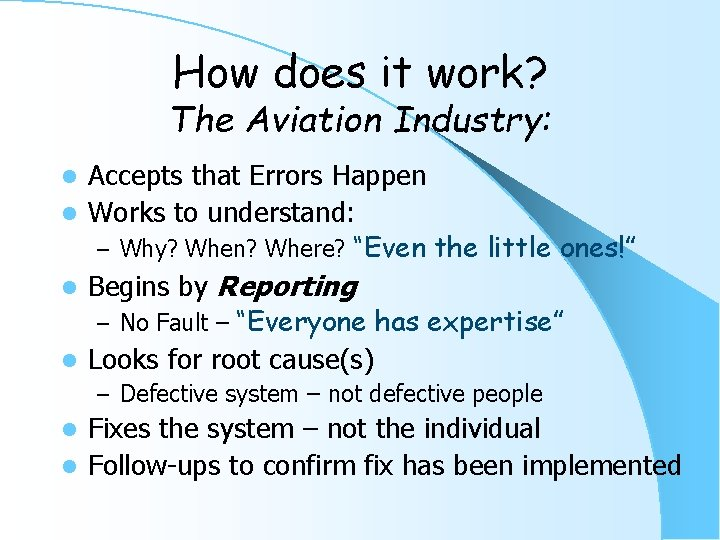 How does it work? The Aviation Industry: Accepts that Errors Happen l Works to