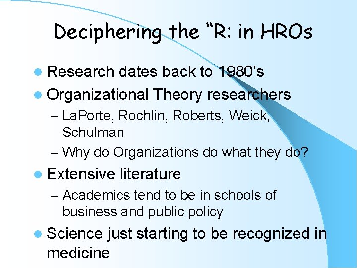 """Deciphering the """"R: in HROs l Research dates back to 1980's l Organizational Theory"""