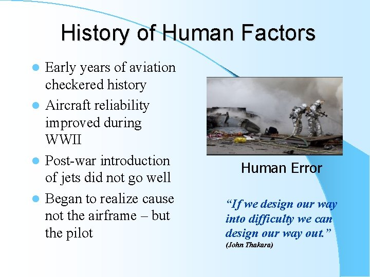 History of Human Factors Early years of aviation checkered history l Aircraft reliability improved