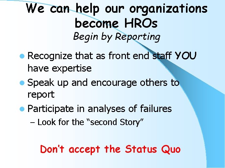 We can help our organizations become HROs Begin by Reporting that as front end