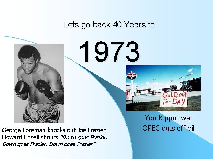 Lets go back 40 Years to 1973 George Foreman knocks out Joe Frazier Howard