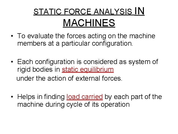 STATIC FORCE ANALYSIS IN MACHINES • To evaluate the forces acting on the machine