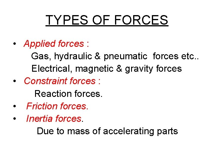 TYPES OF FORCES • Applied forces : Gas, hydraulic & pneumatic forces etc. .