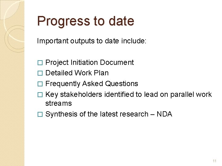 Progress to date Important outputs to date include: � � � Project Initiation Document