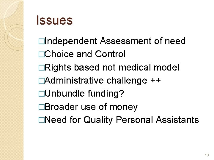 Issues �Independent Assessment of need �Choice and Control �Rights based not medical model �Administrative