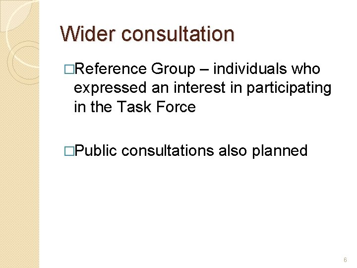 Wider consultation �Reference Group – individuals who expressed an interest in participating in the