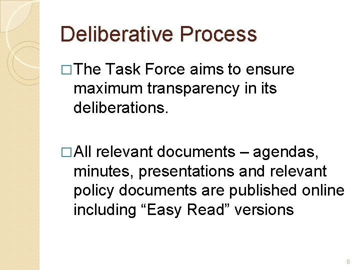 Deliberative Process � The Task Force aims to ensure maximum transparency in its deliberations.