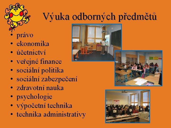 Výuka odborných předmětů • • • právo ekonomika účetnictví veřejné finance sociální politika sociální