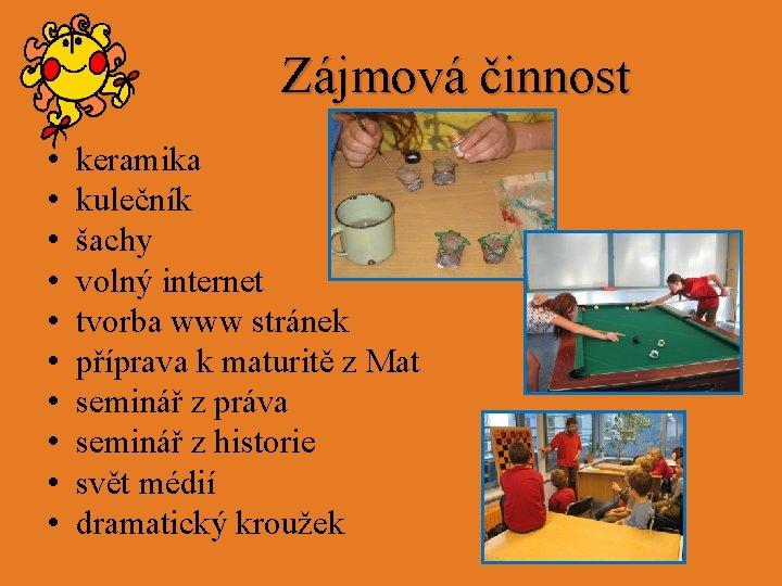 Zájmová činnost • • • keramika kulečník šachy volný internet tvorba www stránek příprava