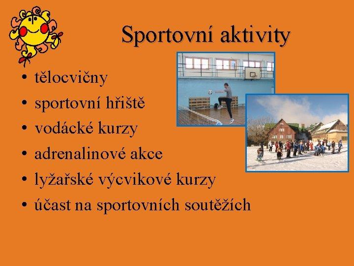 Sportovní aktivity • • • tělocvičny sportovní hřiště vodácké kurzy adrenalinové akce lyžařské výcvikové