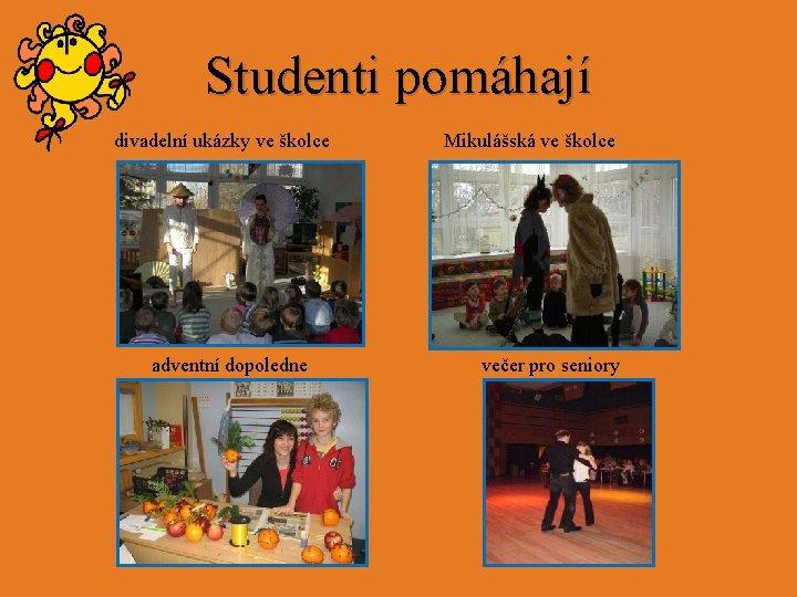 Studenti pomáhají divadelní ukázky ve školce adventní dopoledne Mikulášská ve školce večer pro seniory