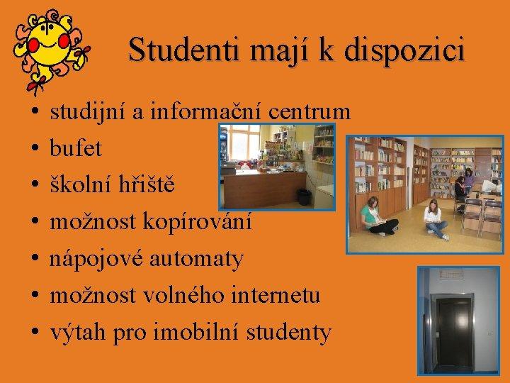Studenti mají k dispozici • • studijní a informační centrum bufet školní hřiště možnost