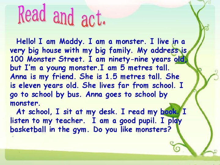 Hello! I am Maddy. I am a monster. I live in a very big
