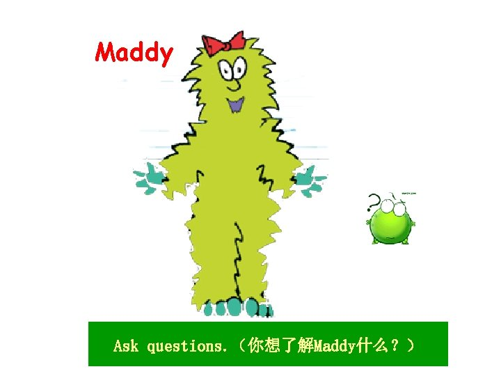 Maddy Ask questions. (你想了解Maddy什么?)