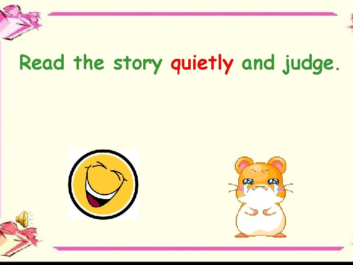 Read the story quietly and judge.