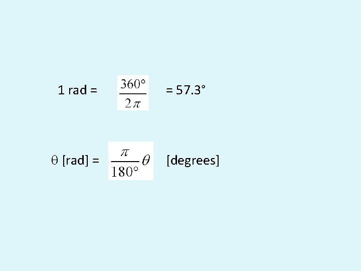 1 rad = q [rad] = = 57. 3° [degrees]