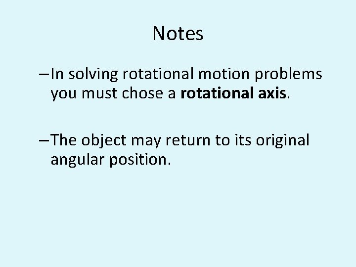 Notes – In solving rotational motion problems you must chose a rotational axis. –