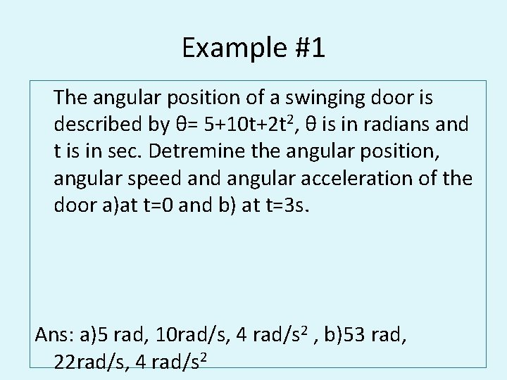 Example #1 The angular position of a swinging door is described by θ= 5+10