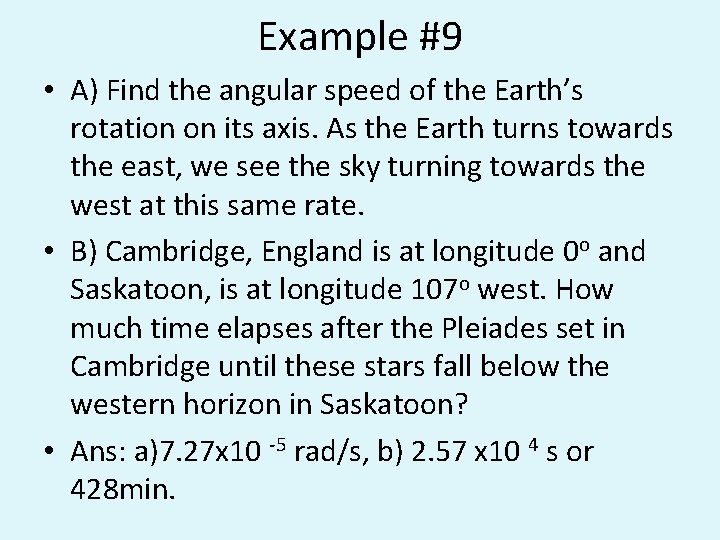 Example #9 • A) Find the angular speed of the Earth's rotation on its