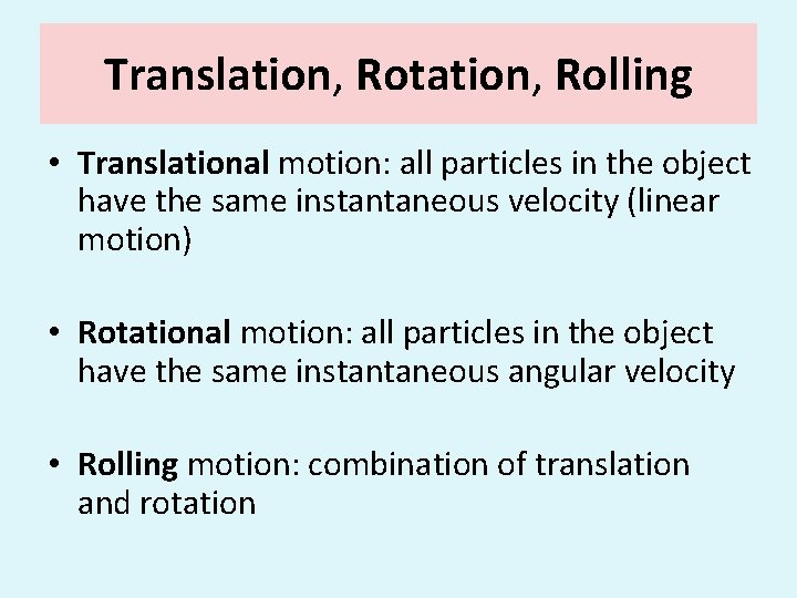Translation, Rotation, Rolling • Translational motion: all particles in the object have the same