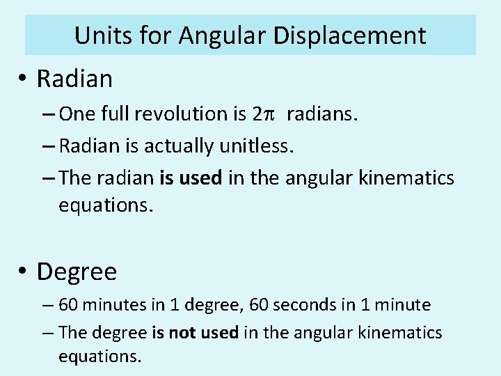 Units for Angular Displacement • Radian – One full revolution is 2 p radians.