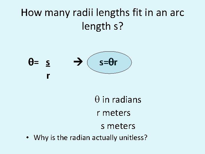 How many radii lengths fit in an arc length s? q= s r s=qr