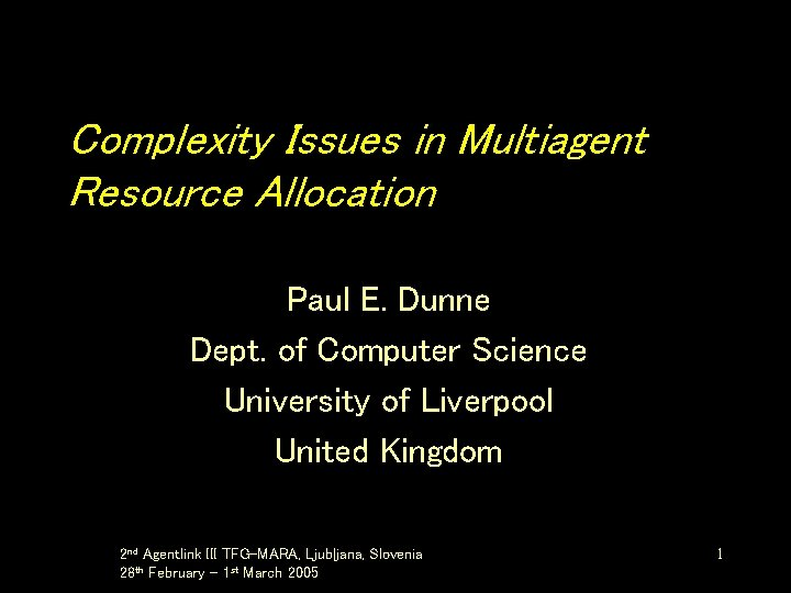 Complexity Issues in Multiagent Resource Allocation Paul E. Dunne Dept. of Computer Science University