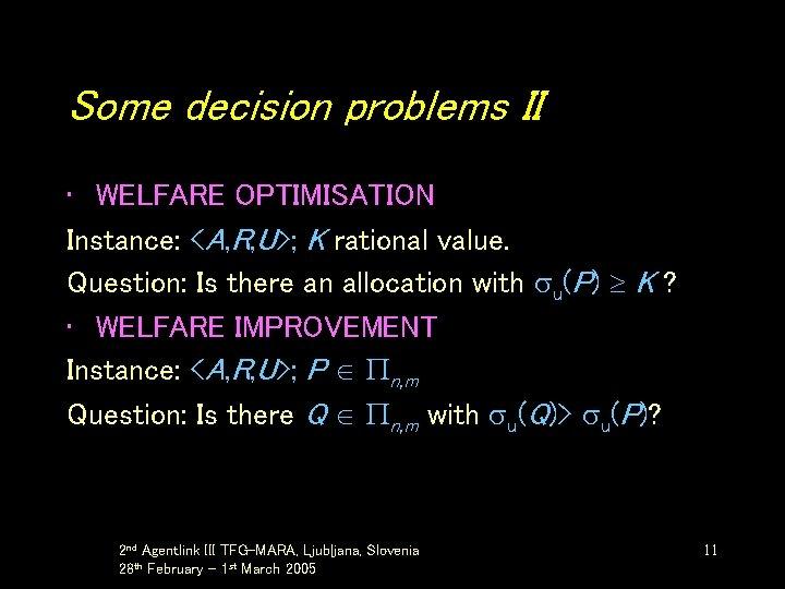 Some decision problems II • WELFARE OPTIMISATION Instance: <A, R, U>; K rational value.