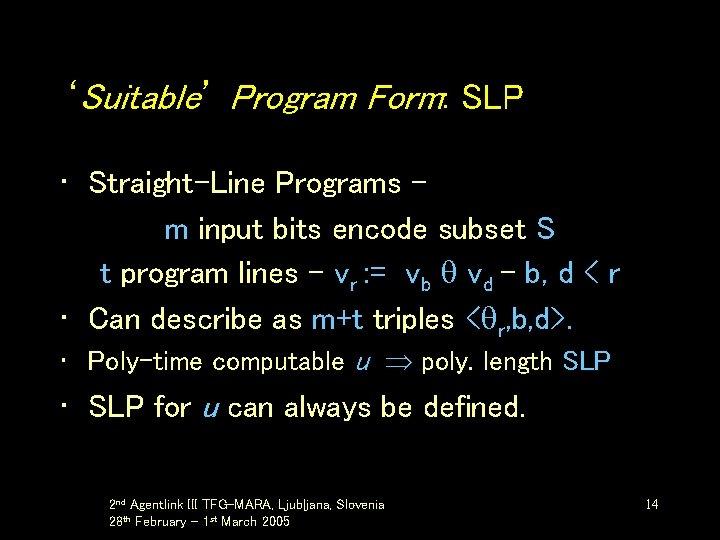 'Suitable' Program Form: SLP • Straight-Line Programs – m input bits encode subset S