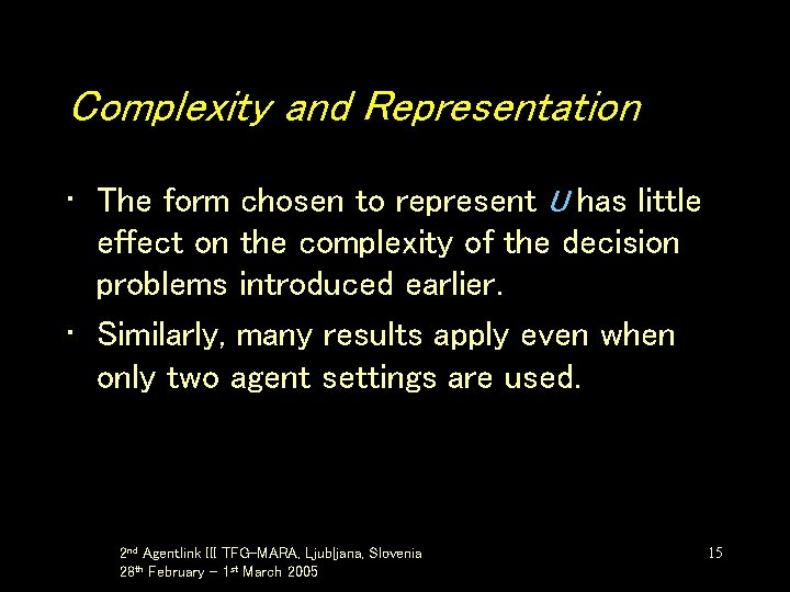 Complexity and Representation • The form chosen to represent U has little effect on