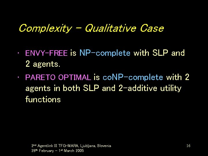 Complexity – Qualitative Case • ENVY-FREE is NP-complete with SLP and 2 agents. •