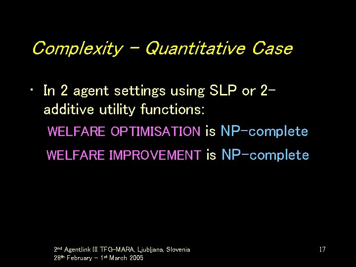 Complexity – Quantitative Case • In 2 agent settings using SLP or 2 additive