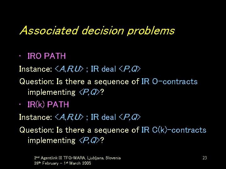 Associated decision problems • IRO PATH Instance: <A, R, U> ; IR deal <P,