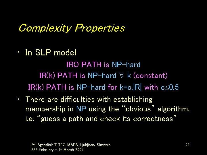Complexity Properties • In SLP model IRO PATH is NP-hard IR(k) PATH is NP-hard
