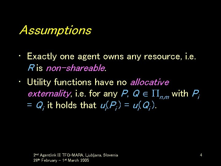 Assumptions • Exactly one agent owns any resource, i. e. R is non-shareable. •