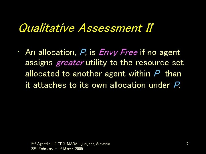 Qualitative Assessment II • An allocation, P, is Envy Free if no agent assigns