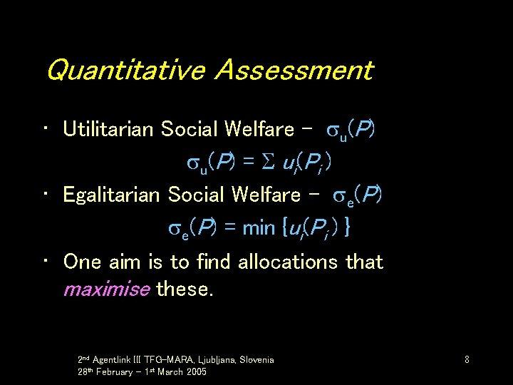 Quantitative Assessment • Utilitarian Social Welfare - u(P) = ui(Pi ) • Egalitarian Social