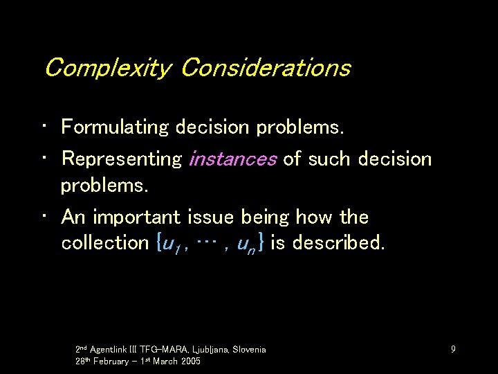 Complexity Considerations • Formulating decision problems. • Representing instances of such decision problems. •